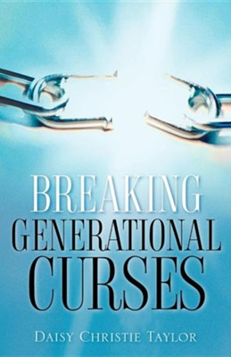 Breaking Generational Curses  -     By: Daisy Christie Taylor
