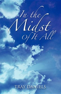 In the Midst of It All  -     By: Tray Daniels