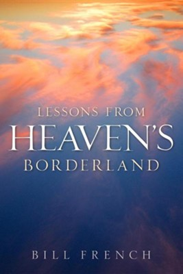 Lessons from Heaven's Borderland  -     By: Bill French
