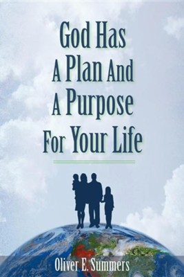 God Has a Plan and a Purpose for Your Life  -     By: Oliver E. Summers