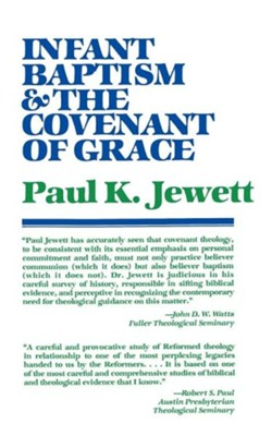 Infant Baptism and the Covenant of Grace  -     By: Paul Jewett