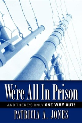 We're All in Prison  -     By: Patricia A. Jones