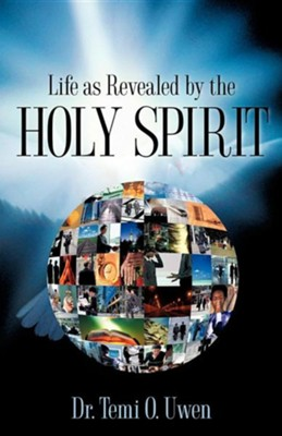 Life as Revealed by the Holy Spirit  -     By: Temi O. Uwen