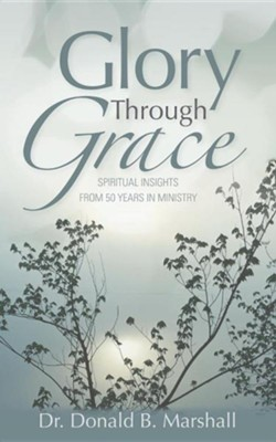 Glory Through Grace  -     By: Donald B. Marshall