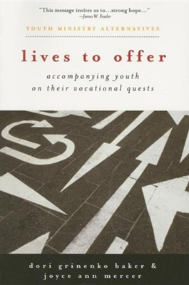 Lives to Offer: Accompanying Youth on Their Vocational Quests  -     By: Dori Grinenko Baker, Joyce Ann Mercer