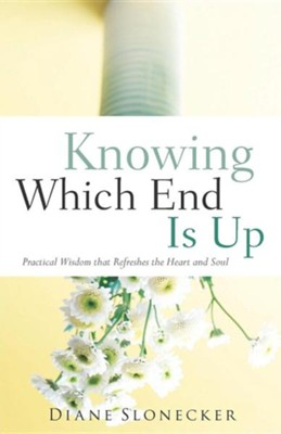 Knowing Which End Is Up  -     By: Diane Slonecker
