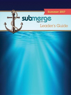 Submerge Ages 11+ Leaders Guide - Summer 2017 Quarter  -     By: Various Authors