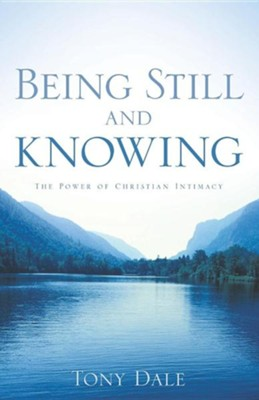 Being Still and Knowing  -     By: Tony Dale