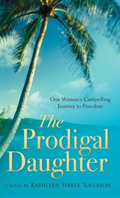 The Prodigal Daughter  -     By: Kathleen Steele Tolleson