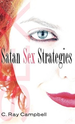 Satan Sex Strategies  -     By: C. Ray Campbell