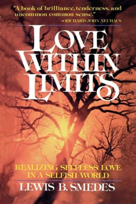 Love Within Limits: Realizing Selfless Love in a Selfish World  -     By: Lewis B. Smedes