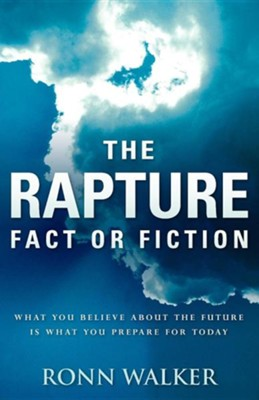 The Rapture: Fact or Fiction  -     By: Ronn Walker