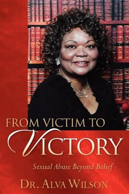 From Victim to Victory  -     By: Alva Wilson