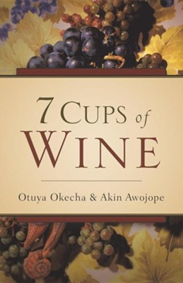 7 Cups of Wine  -     By: Otuya Okecha, Akin Awojope