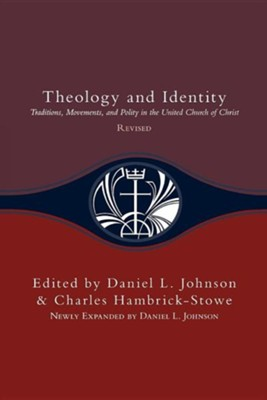 Theology and Identity: Traditions, Movements, and Polity in the United Church of Christ Revised Edition  -     Edited By: Daniel L. Johnson, Charles Hambrick-Stowe     By: Daniel L. Johnson(ED.) & Charles Hambrick-Stowe(ED.)