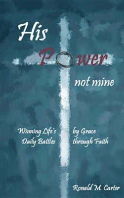 His Power-Not Mine  -     By: Ronald M. Carter