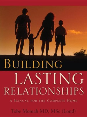 Building Lasting Relationships-A Manual for the Complete Home  -     By: Tobe Momah