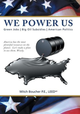 We Power Us: Green Jobs, Big Oil Subsidies, American Politics  -     By: Mitch Boucher