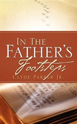In the Father's Footsteps  -     By: Clyde Parker Jr.