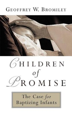 Children of Promise  -     By: Geoffrey W. Bromiley