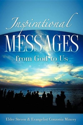 Inspirational Messages from God to Us  -     By: Conzonia Mincey, Steven Mincey