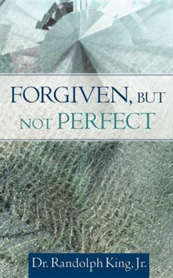 Forgiven, But Not Perfect  -     By: Randolph King Jr.