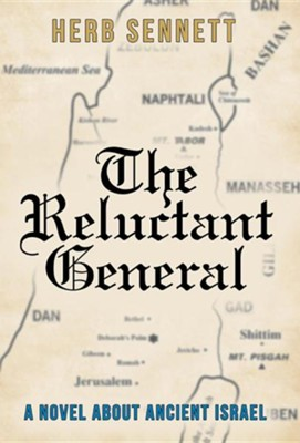 The Reluctant General: A Novel about Ancient Israel  -     By: Herb Sennett