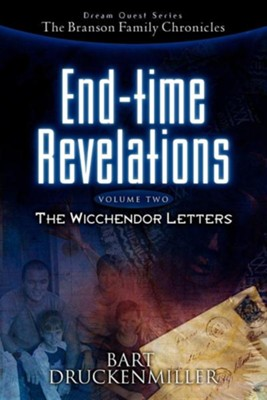 The Branson Family Chronicles (Dream Quest Series) End-Time Revelations Continued: The Wicchendor Letters  -     By: Bart Druckenmiller