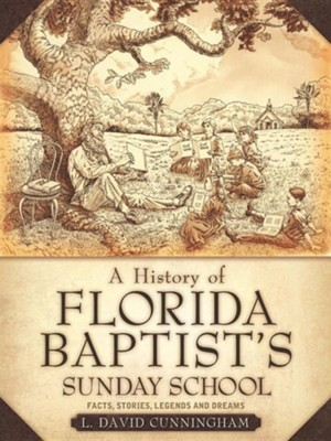 A History of Florida Baptist's Sunday School  -     By: L. David Cunningham