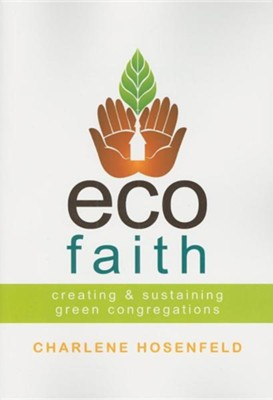 Ecofaith: Creating and Sustaining Green Congregations  -     By: Charlene Hosenfeld