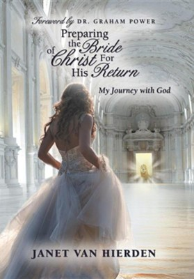 Preparing the Bride of Christ for His Return: My Journey with God  -     By: Janet Van Hierden