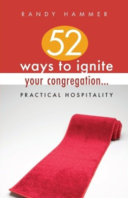 52 Ways to Ignite Your Congregation...: Practical Hospitality  -     By: Randy Hammer
