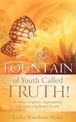 The Fountain of Youth Called Truth!  -     By: Lydia Woodson-Sloley
