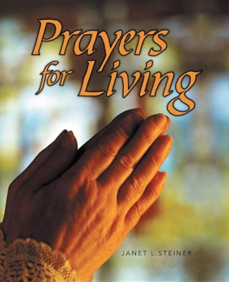 Prayers for Living  -     By: Janet L. Steiner