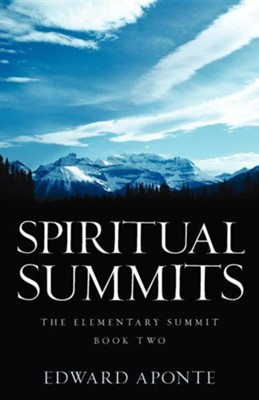 Spiritual Summits -The Elementary Summit-Book Two  -     By: Edward Aponte