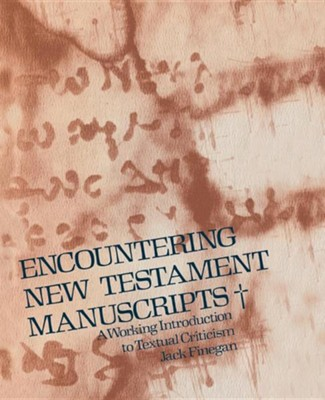 Encountering New Testament Manuscripts: A Working Introduction to Textual Criticism  -     By: Jack Finegan