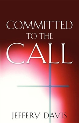 Committed to the Call  -     By: Jeffery Davis