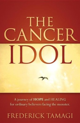 The Cancer Idol  -     By: Frederick Tamagi