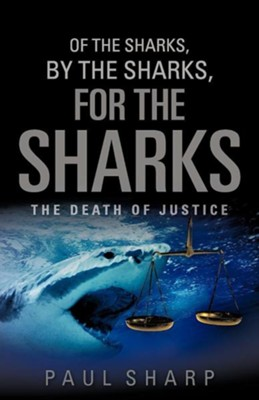Of the Sharks, by the Sharks, for the Sharks  -     By: Paul Sharp