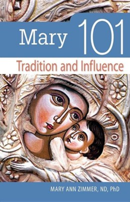 Mary 101: Tradition and Influence  -     By: Mary Ann Zimmer