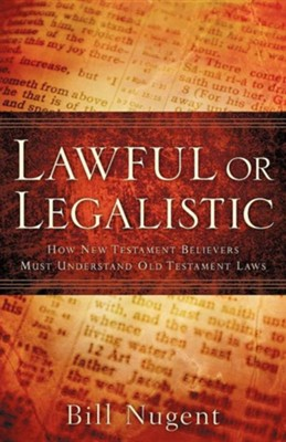 Lawful or Legalistic  -     By: Bill Nugent