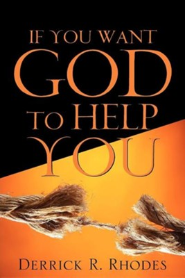 If You Want God to Help You  -     By: Derrick R. Rhodes