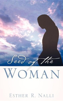 Seed of the Woman  -     By: Esther R. Nalli