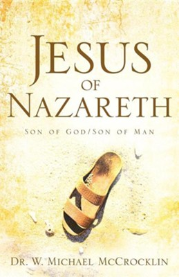 Jesus of Nazareth: Son of God/Son of Man  -     By: Dr. W. Michael McCrocklin