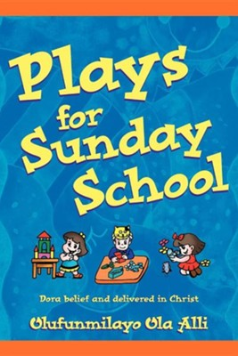 Plays for Sunday School  -     By: Olufunmilayo Ola Alli