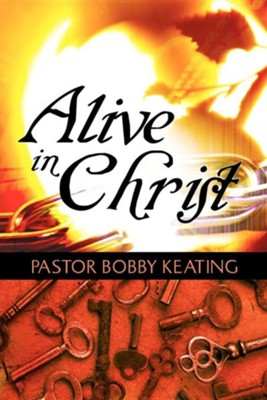 Alive in Christ  -     By: Bobby Keating