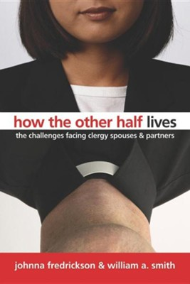 How the Other Half Lives: The Challenges Facing Clergy, Spouses, and Partners  -     By: Johnna Fredrickson, William A. Smith