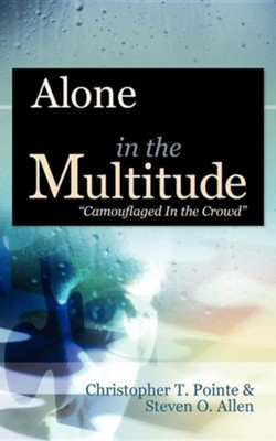 Alone in the Multitude  -     By: Christopher T. Pointe, Steven O. Allen