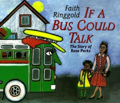 If a Bus Could Talk: The Story of Rosa Parks   -     By: Faith Ringgold