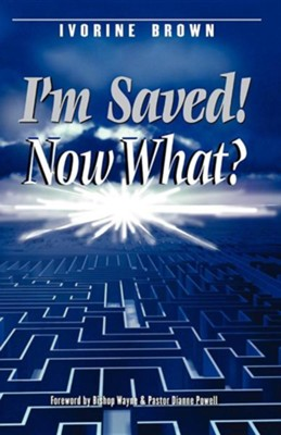 I'm Saved! Now What?  -     By: Ivorine Brown